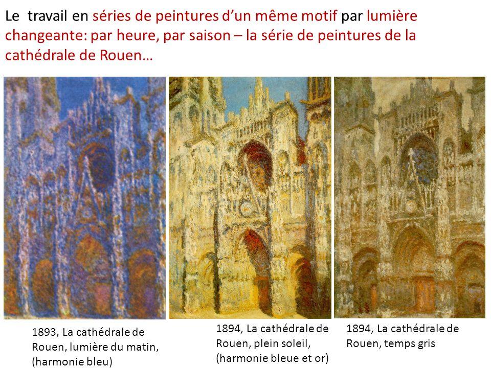 Le travail en séries de peintures d'un même motif par lumière changeante: par heure, par saison – la série de peintures de la cathédrale de Rouen…