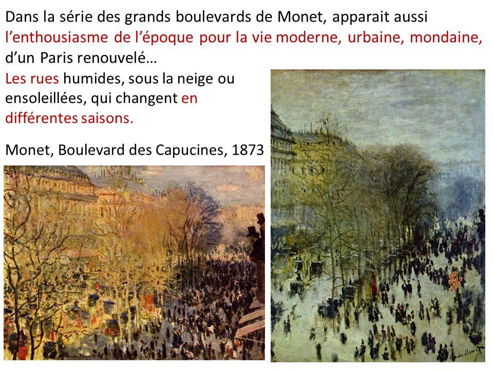 Dans la série des grands boulevards de Monet, apparait aussi l'enthousiasme de l'époque pour la vie moderne, urbaine, mondaine, d'un Paris renouvelé…