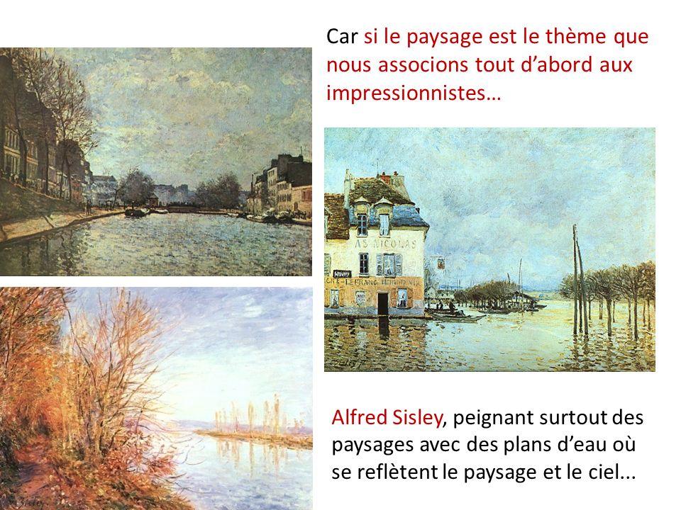 Car si le paysage est le thème que nous associons tout d'abord aux impressionnistes…