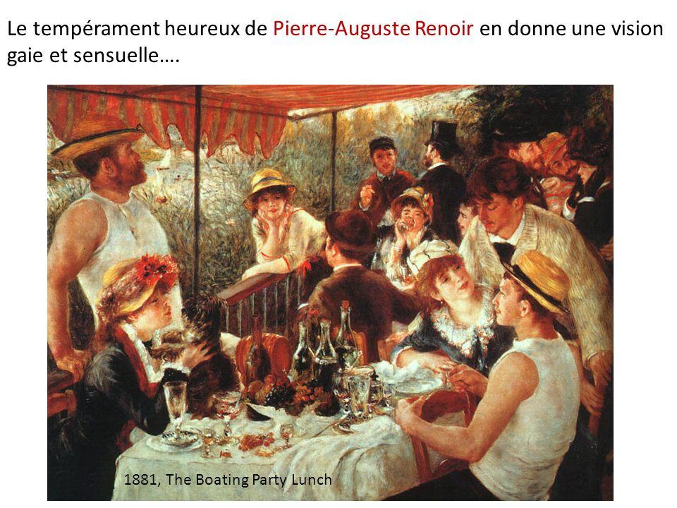 Le tempérament heureux de Pierre-Auguste Renoir en donne une vision gaie et sensuelle….
