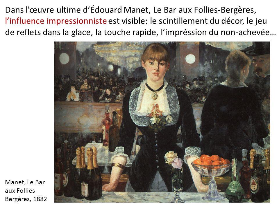 Dans l'œuvre ultime d'Édouard Manet, Le Bar aux Follies-Bergères, l'influence impressionniste est visible: le scintillement du décor, le jeu de reflets dans la glace, la touche rapide, l'impréssion du non-achevée…