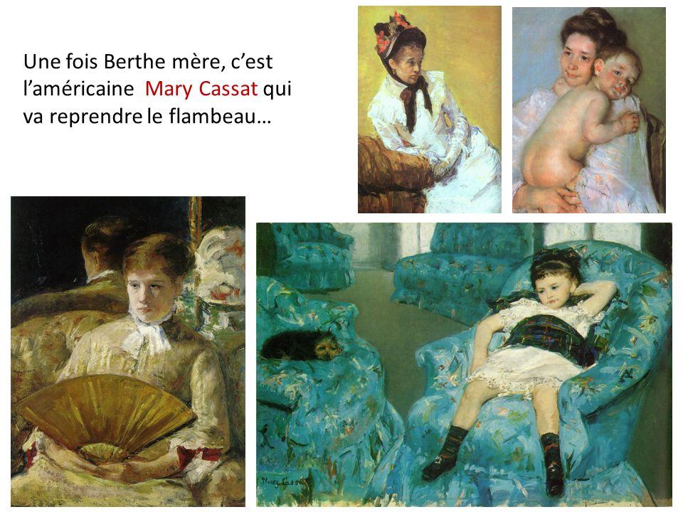 Une fois Berthe mère, c'est l'américaine Mary Cassat qui va reprendre le flambeau…