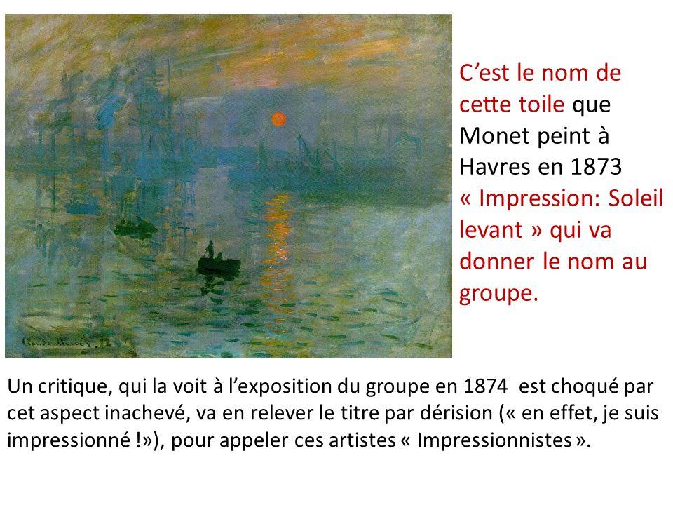 C'est le nom de cette toile que Monet peint à Havres en 1873 « Impression: Soleil levant » qui va donner le nom au groupe.
