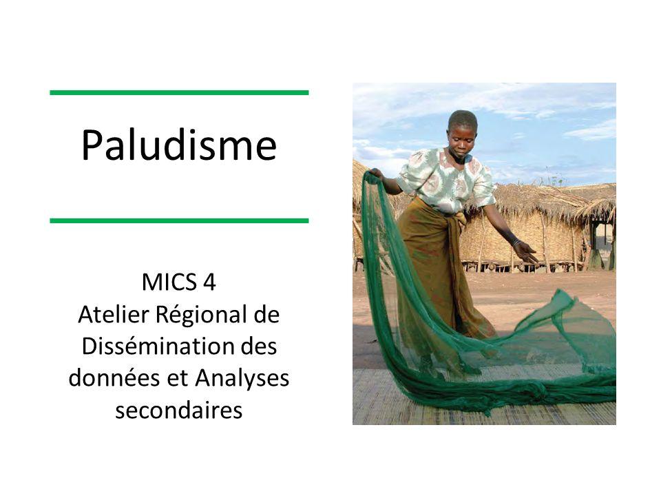 Paludisme MICS 4 Atelier Régional de Dissémination des données et Analyses secondaires