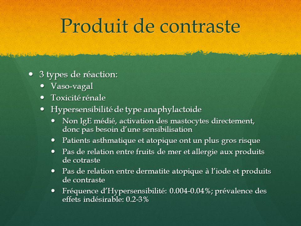 Produit de contraste 3 types de réaction: Vaso-vagal Toxicité rénale