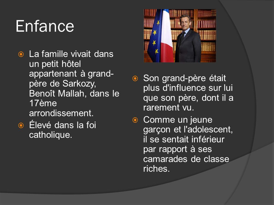 Enfance La famille vivait dans un petit hôtel appartenant à grand-père de Sarkozy, Benoît Mallah, dans le 17ème arrondissement.