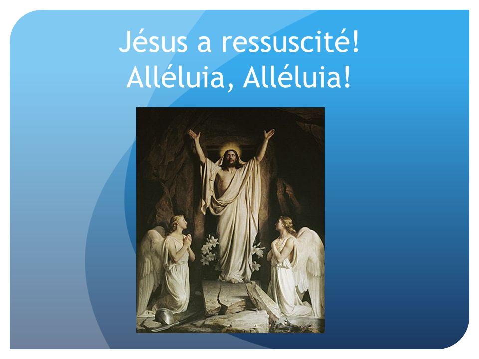 Jésus a ressuscité! Alléluia, Alléluia!