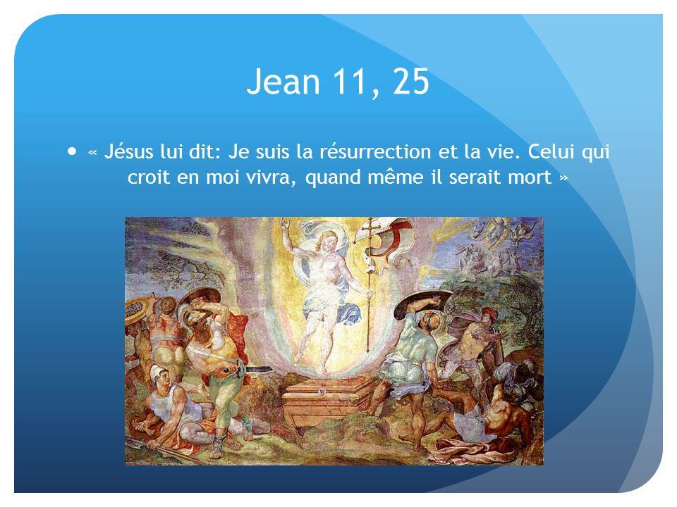 Jean 11, 25 « Jésus lui dit: Je suis la résurrection et la vie.