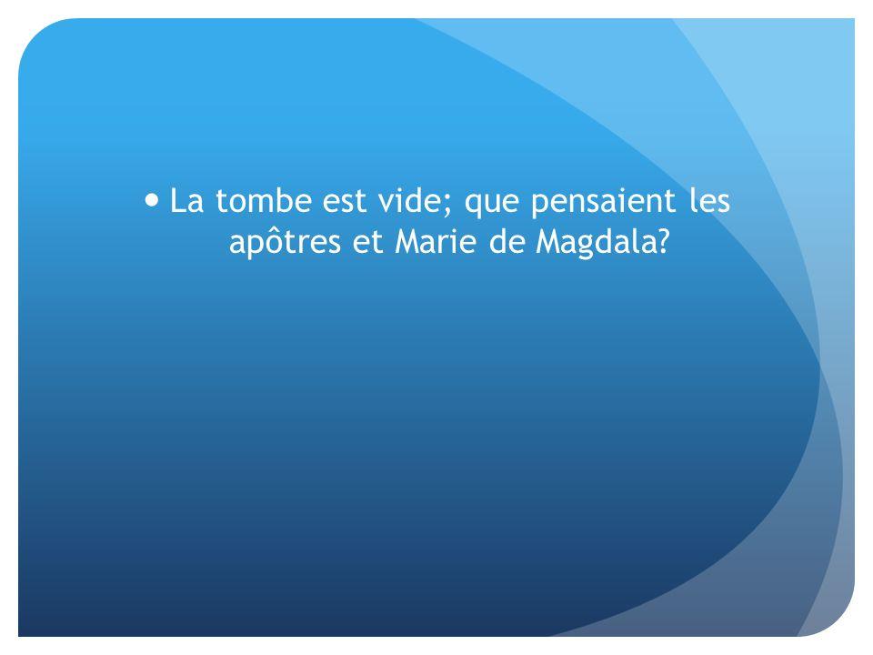 La tombe est vide; que pensaient les apôtres et Marie de Magdala