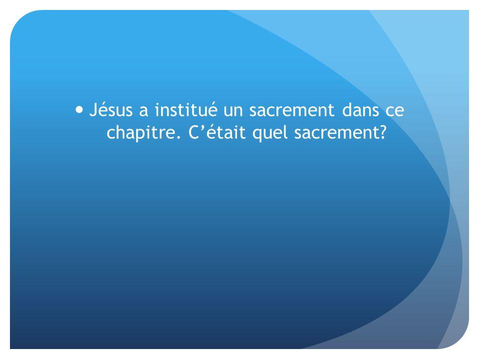Jésus a institué un sacrement dans ce chapitre. C'était quel sacrement