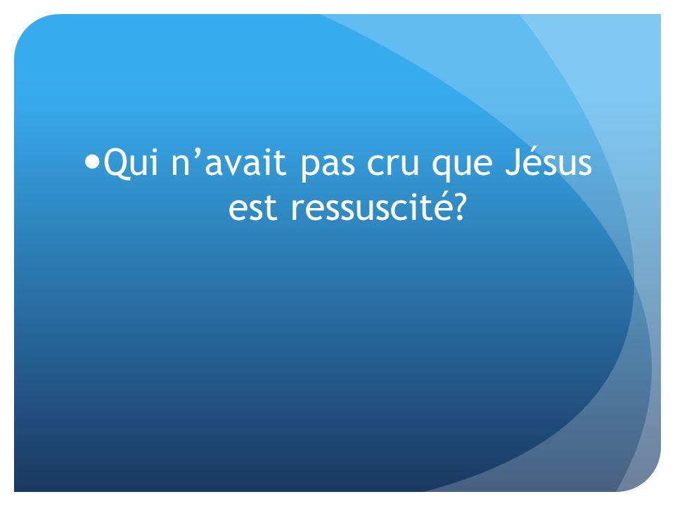 Qui n'avait pas cru que Jésus est ressuscité