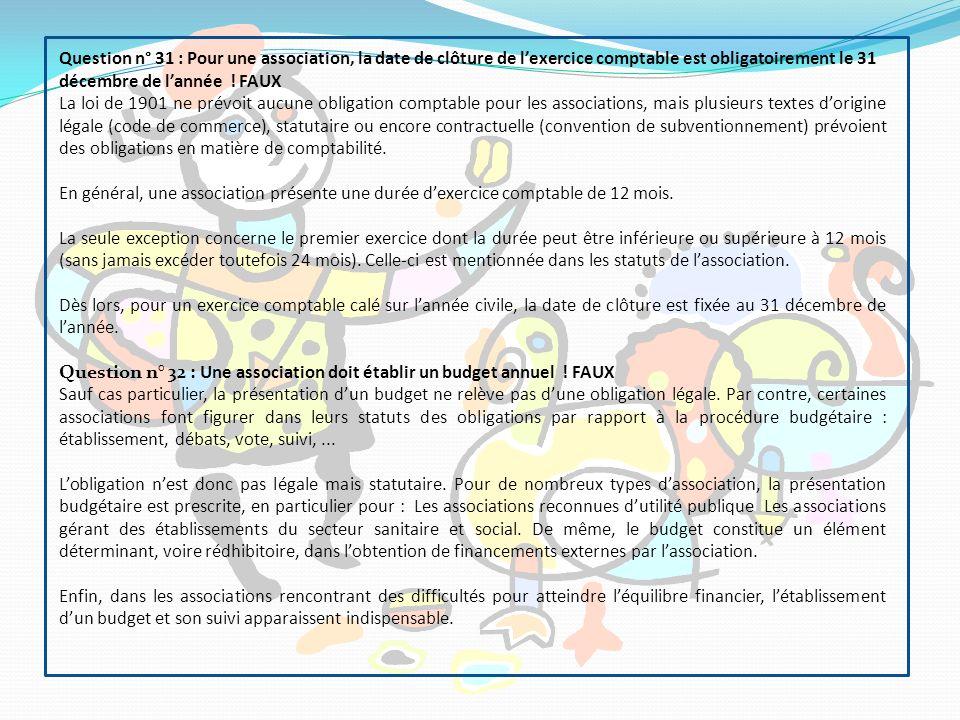 Question n° 31 : Pour une association, la date de clôture de l'exercice comptable est obligatoirement le 31 décembre de l'année ! FAUX