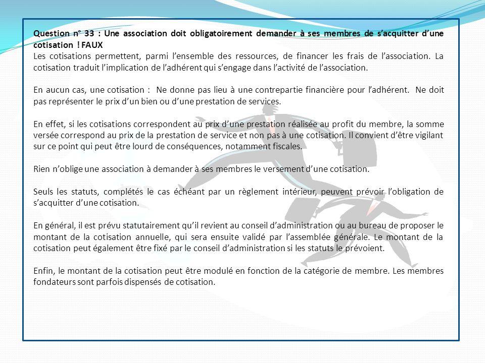 Question n° 33 : Une association doit obligatoirement demander à ses membres de s'acquitter d'une cotisation ! FAUX