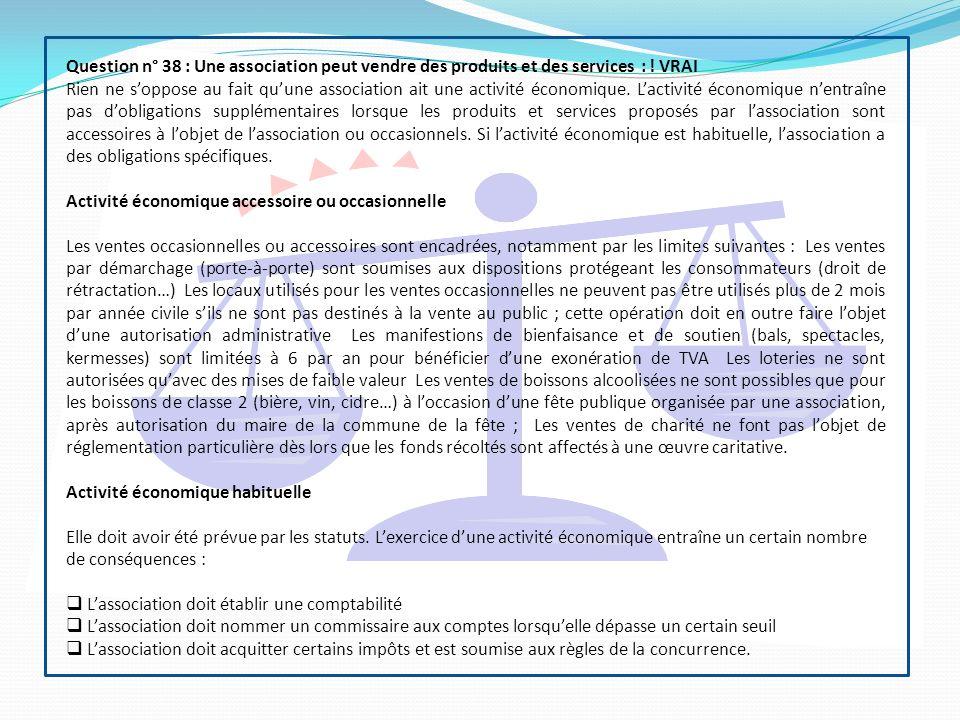 Question n° 38 : Une association peut vendre des produits et des services : ! VRAI
