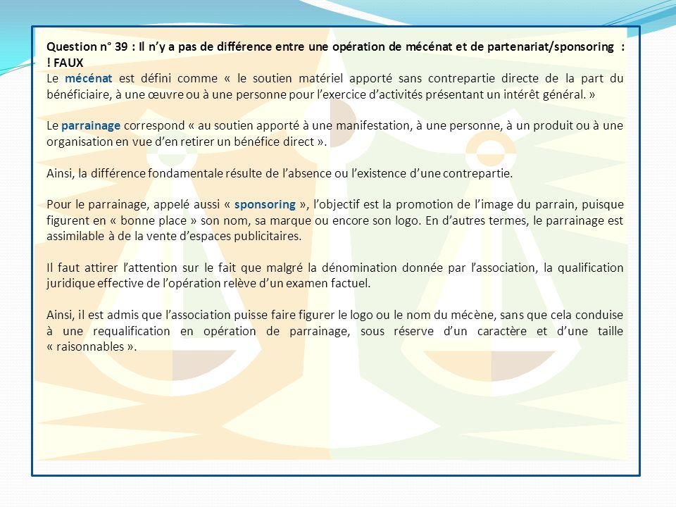 Question n° 39 : Il n'y a pas de différence entre une opération de mécénat et de partenariat/sponsoring : ! FAUX