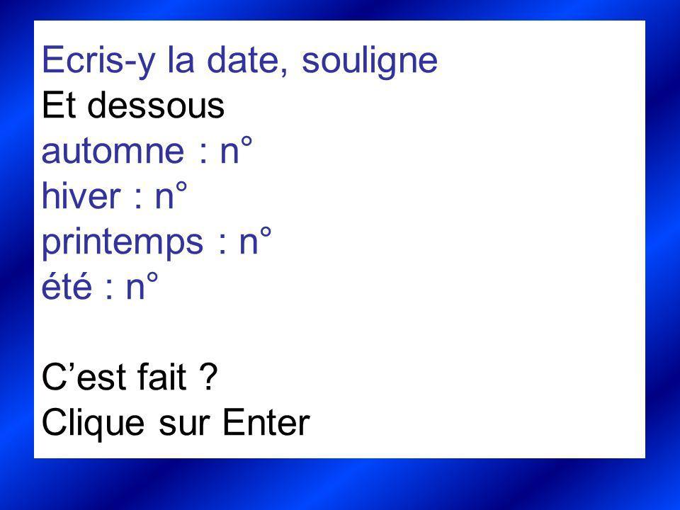Ecris-y la date, souligne Et dessous automne : n° hiver : n° printemps : n° été : n° C'est fait .