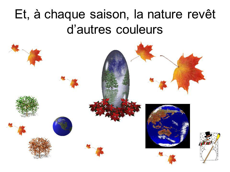 Et, à chaque saison, la nature revêt d'autres couleurs
