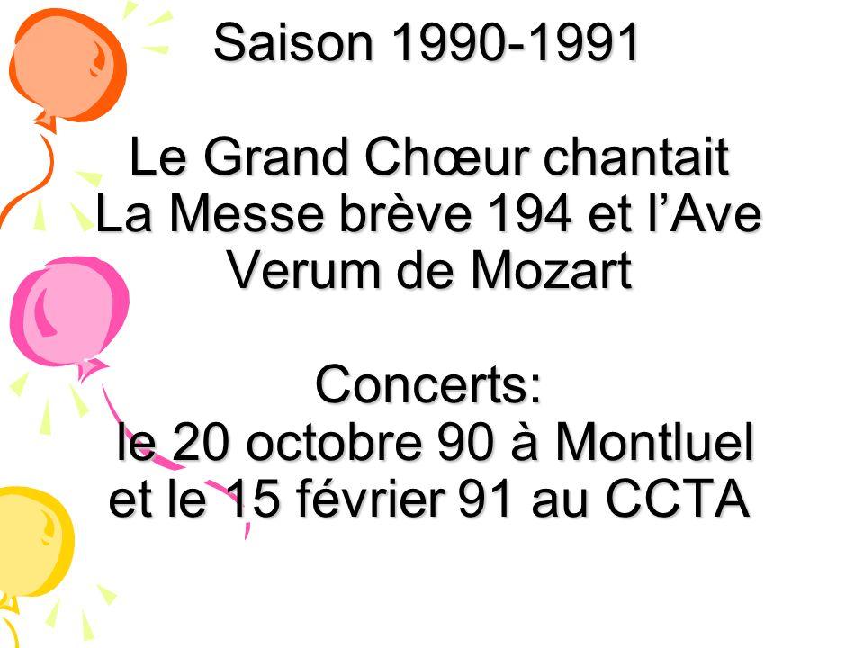 Saison 1990-1991 Le Grand Chœur chantait La Messe brève 194 et l'Ave Verum de Mozart Concerts: le 20 octobre 90 à Montluel et le 15 février 91 au CCTA