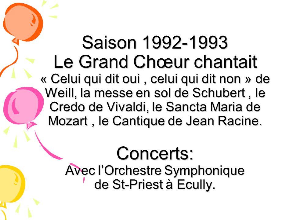 Saison 1992-1993 Le Grand Chœur chantait « Celui qui dit oui , celui qui dit non » de Weill, la messe en sol de Schubert , le Credo de Vivaldi, le Sancta Maria de Mozart , le Cantique de Jean Racine.
