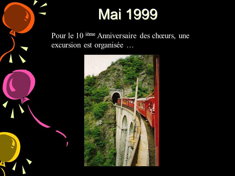 Mai 1999 Pour le 10 ième Anniversaire des chœurs, une excursion est organisée …