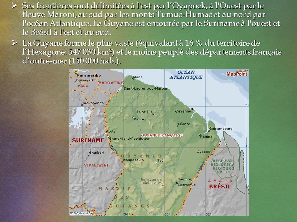 Ses frontières sont délimitées à l est par l'Oyapock, à l Ouest par le fleuve Maroni, au sud par les monts Tumuc-Humac et au nord par l océan Atlantique. La Guyane est entourée par le Suriname à l ouest et le Brésil à l est et au sud.