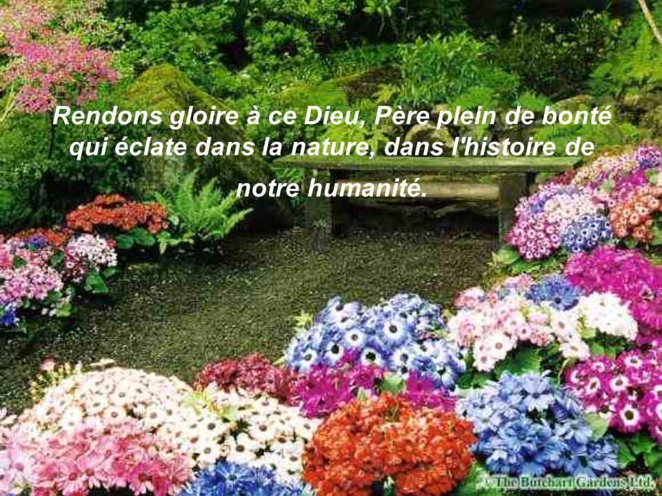 Rendons gloire à ce Dieu, Père plein de bonté qui éclate dans la nature, dans l histoire de notre humanité.