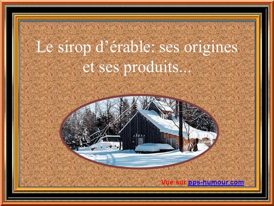 Le sirop d'érable: ses origines et ses produits...