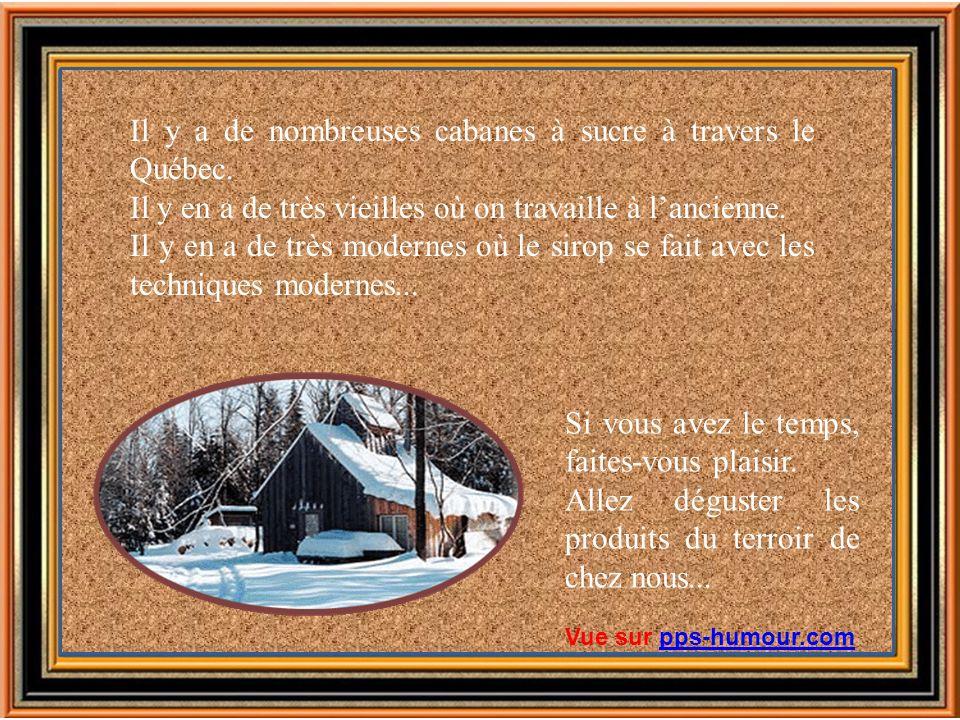 Il y a de nombreuses cabanes à sucre à travers le Québec.