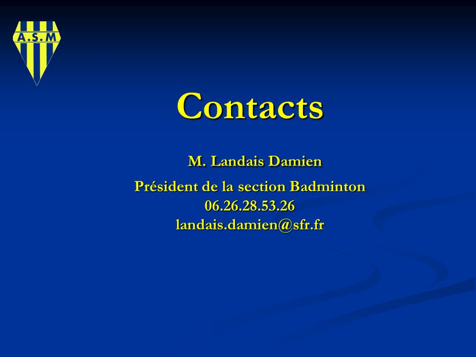 Contacts M. Landais Damien Président de la section Badminton 06.26.28.53.26 landais.damien@sfr.fr