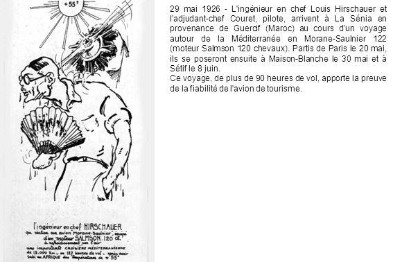 29 mai 1926 - L ingénieur en chef Louis Hirschauer et l adjudant-chef Couret, pilote, arrivent à La Sénia en provenance de Guercif (Maroc) au cours d un voyage autour de la Méditerranée en Morane-Saulnier 122 (moteur Salmson 120 chevaux). Partis de Paris le 20 mai, ils se poseront ensuite à Maison-Blanche le 30 mai et à Sétif le 8 juin.