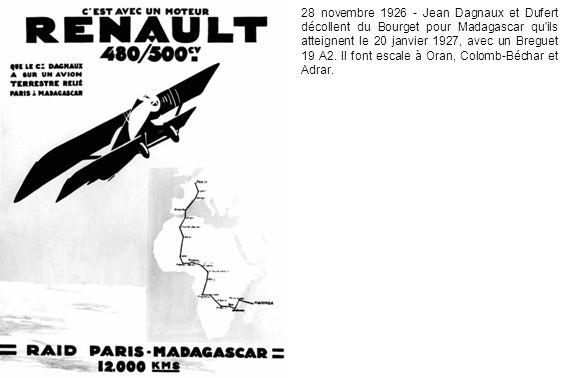 28 novembre 1926 - Jean Dagnaux et Dufert décollent du Bourget pour Madagascar qu ils atteignent le 20 janvier 1927, avec un Breguet 19 A2.
