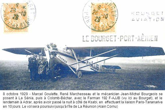 8 octobre 1929 - Marcel Goulette, René Marchesseau et le mécanicien Jean-Michel Bourgeois se posent à La Sénia, puis à Colomb-Béchar, avec le Farman 192 F-AJJB (vu ici au Bourget), et le lendemain à Adrar, après avoir passé la nuit à côté de Ksabi, en effectuant la liaison Paris-Tananarive en 10 jours.