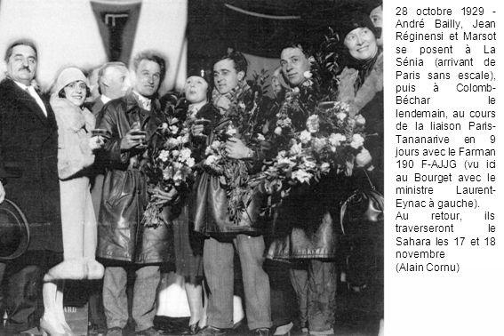 28 octobre 1929 - André Bailly, Jean Réginensi et Marsot se posent à La Sénia (arrivant de Paris sans escale), puis à Colomb-Béchar le lendemain, au cours de la liaison Paris-Tananarive en 9 jours avec le Farman 190 F-AJJG (vu ici au Bourget avec le ministre Laurent-Eynac à gauche).
