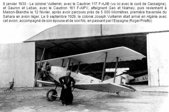 8 janvier 1930 - Le colonel Vuillemin, avec le Caudron 117 F-AJIB (vu ici avec le curé de Cassaigne), et Gauron et Lebas, avec le Caudron 161 F-AIPV, atteignent Gao et Niamey, puis reviennent à Maison-Blanche le 12 février, après avoir parcouru près de 5 000 kilomètres, première traversée du Sahara en avion léger.