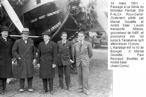 14 mars 1931 - Passage à La Sénia du trimoteur Farman 304 F-ALCA Roux-Caillol-Dodement piloté par Marcel Goulette et André Salel. L avion transporte Alfassa, gouverneur de l AEF, et poursuivra son vol jusqu à Tananarive qu il atteindra en 13 jours.