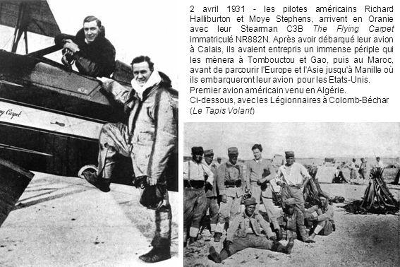 2 avril 1931 - les pilotes américains Richard Halliburton et Moye Stephens, arrivent en Oranie avec leur Stearman C3B The Flying Carpet immatriculé NR882N. Après avoir débarqué leur avion à Calais, ils avaient entrepris un immense périple qui les mènera à Tombouctou et Gao, puis au Maroc, avant de parcourir l Europe et l Asie jusqu à Manille où ils embarqueront leur avion pour les Etats-Unis.