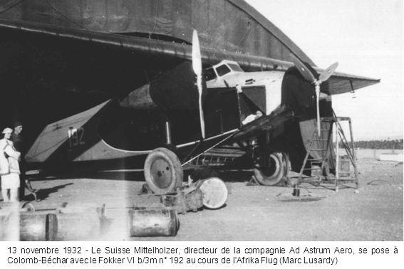 13 novembre 1932 - Le Suisse Mittelholzer, directeur de la compagnie Ad Astrum Aero, se pose à Colomb-Béchar avec le Fokker VI b/3m n° 192 au cours de l Afrika Flug (Marc Lusardy)