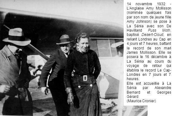 14 novembre 1932 - L Anglaise Amy Mollisson (nommée quelques fois par son nom de jeune fille Amy Johnson) se pose à La Sénia avec son De Havilland Puss Moth, baptisé Desert-Cloud, en reliant Londres au Cap en 4 jours et 7 heures, battant le record de son mari James Mollisson. Elle se posera le 16 décembre à La Sénia au cours du voyage de retour qui établira le record Le Cap-Londres en 7 jours et 7 heures.