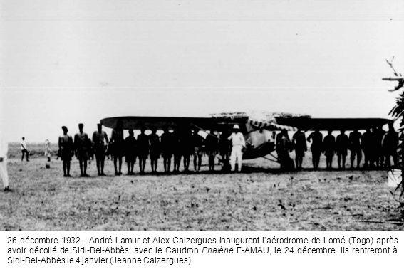26 décembre 1932 - André Lamur et Alex Caizergues inaugurent l'aérodrome de Lomé (Togo) après avoir décollé de Sidi-Bel-Abbès, avec le Caudron Phalène F-AMAU, le 24 décembre.