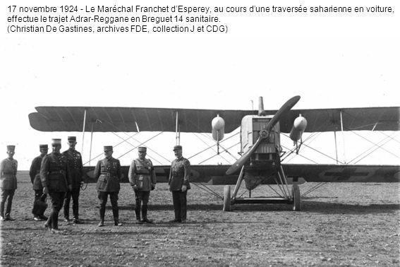 17 novembre 1924 - Le Maréchal Franchet d'Esperey, au cours d'une traversée saharienne en voiture, effectue le trajet Adrar-Reggane en Breguet 14 sanitaire.