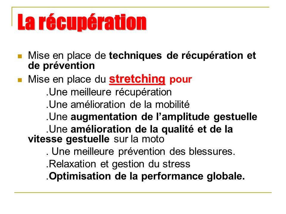 La récupération Mise en place de techniques de récupération et de prévention. Mise en place du stretching pour.