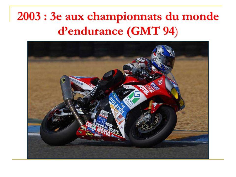 2003 : 3e aux championnats du monde d'endurance (GMT 94)
