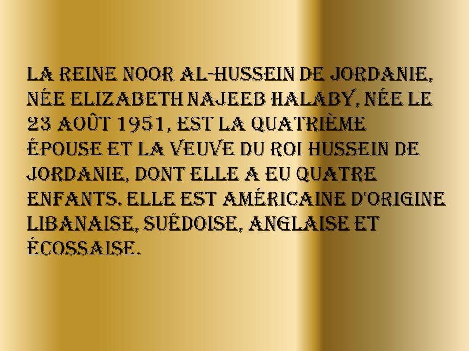 La reine Noor al-Hussein de Jordanie, née Elizabeth Najeeb Halaby, née le 23 août 1951, est la quatrième épouse et la veuve du roi Hussein de Jordanie, dont elle a eu quatre enfants.