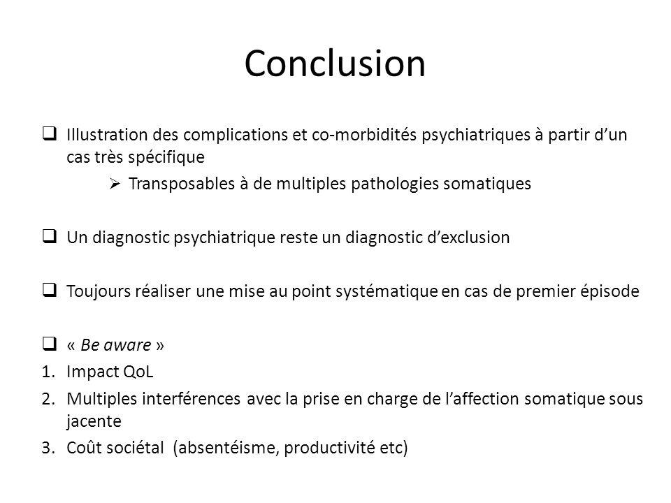 Conclusion Illustration des complications et co-morbidités psychiatriques à partir d'un cas très spécifique.