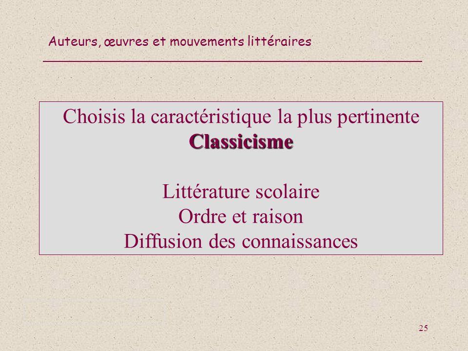 Choisis la caractéristique la plus pertinente Classicisme Littérature scolaire Ordre et raison Diffusion des connaissances