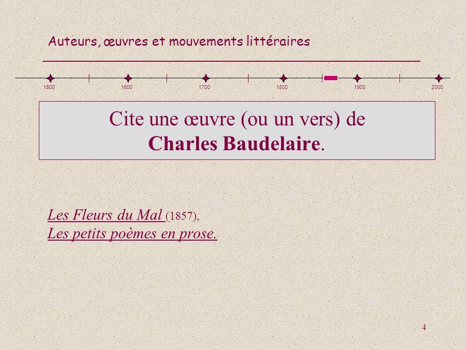 Cite une œuvre (ou un vers) de Charles Baudelaire.