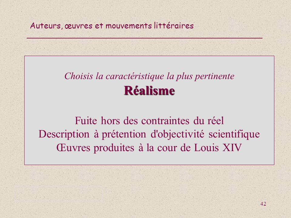 Choisis la caractéristique la plus pertinente Réalisme Fuite hors des contraintes du réel Description à prétention d objectivité scientifique Œuvres produites à la cour de Louis XIV