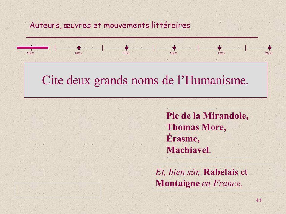 Cite deux grands noms de l'Humanisme.