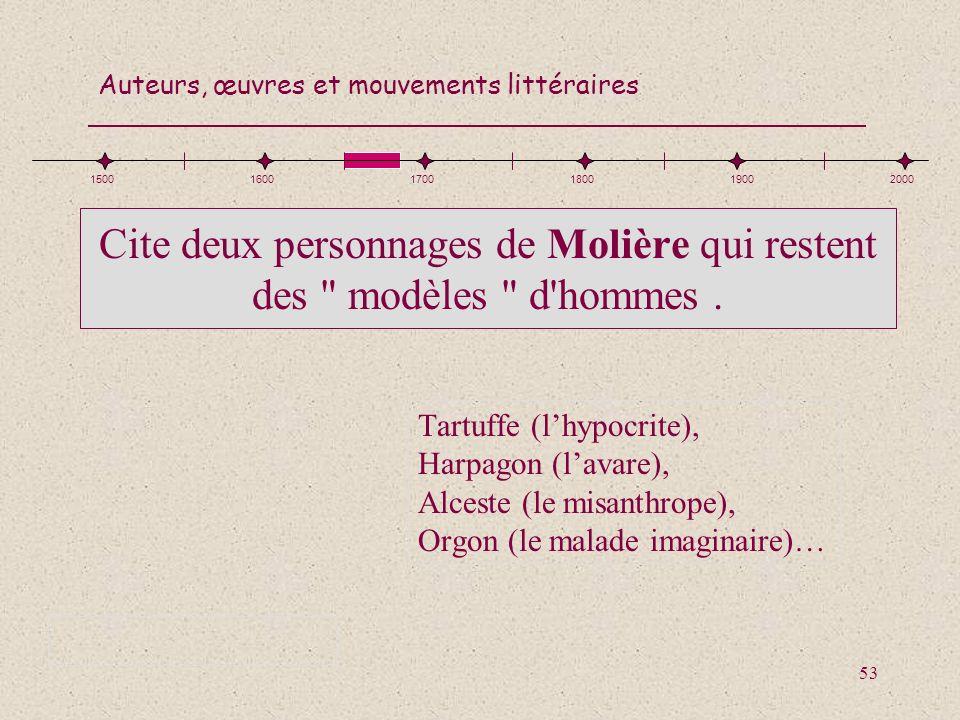 1500 1600. 1700. 1800. 1900. 2000. Cite deux personnages de Molière qui restent des modèles d hommes .