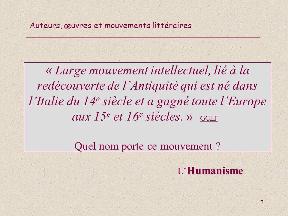 « Large mouvement intellectuel, lié à la redécouverte de l'Antiquité qui est né dans l'Italie du 14e siècle et a gagné toute l'Europe aux 15e et 16e siècles. » (GCLF)) Quel nom porte ce mouvement